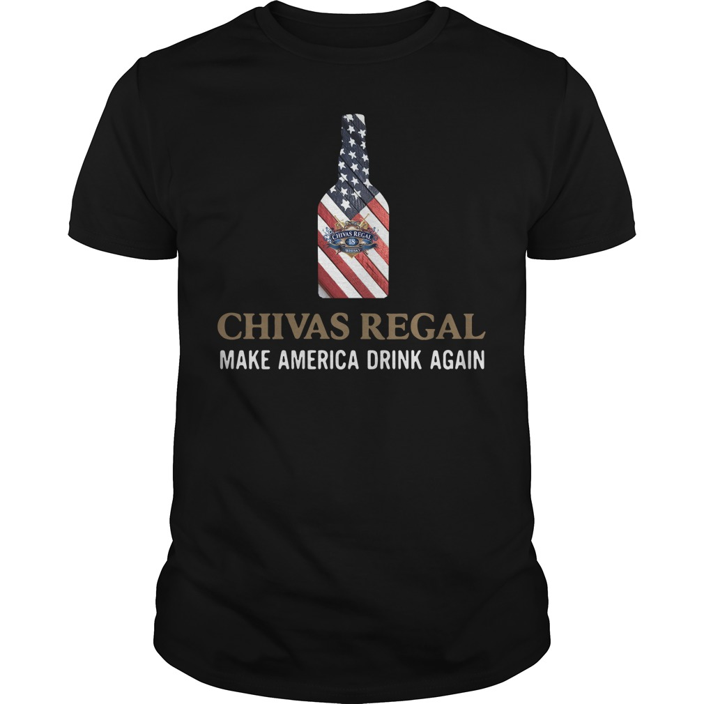 Chivas Regal make America drink again shirt