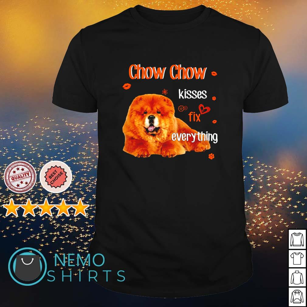 Chow Chow kisses fix everything shirt