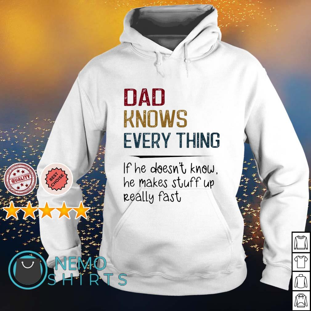 Dad knows everything if he doesn't know he makes stuff up really fast s hoodie