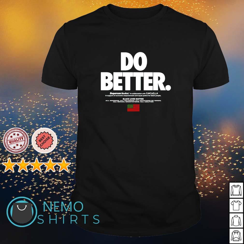 Do better black lives matter shirt