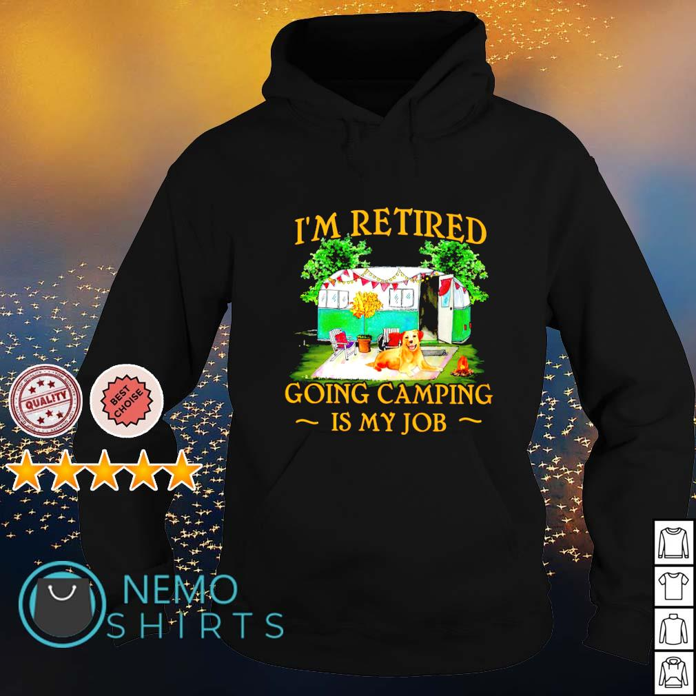 Dog I'm retired going camping is my job s hoodie
