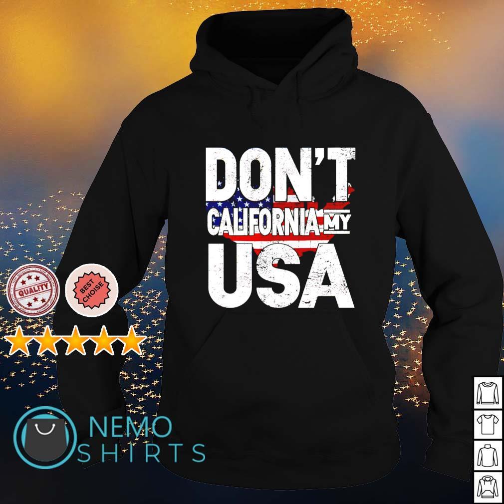 Don't California my USA s hoodie