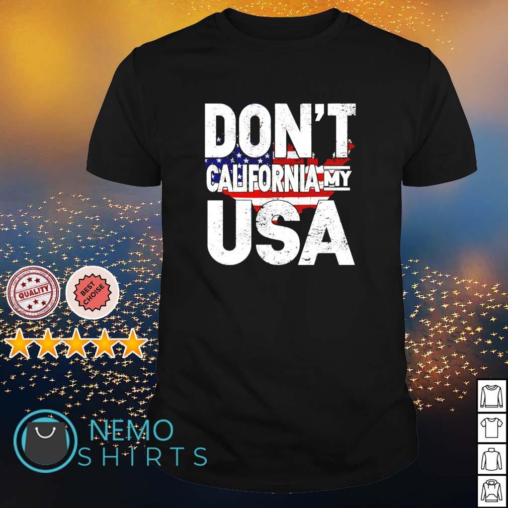 Don't California my USA shirt