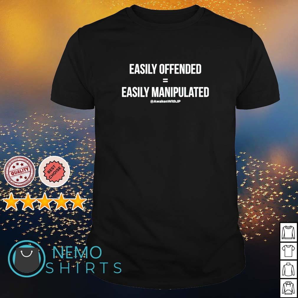 Easily offended easily manipulated shirt