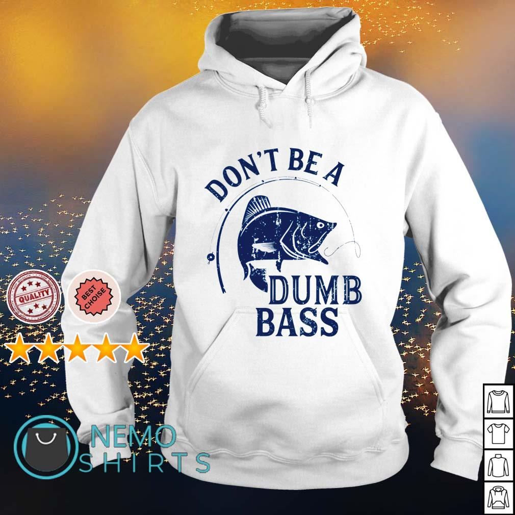 Fishing don't be a dumb bass s hoodie