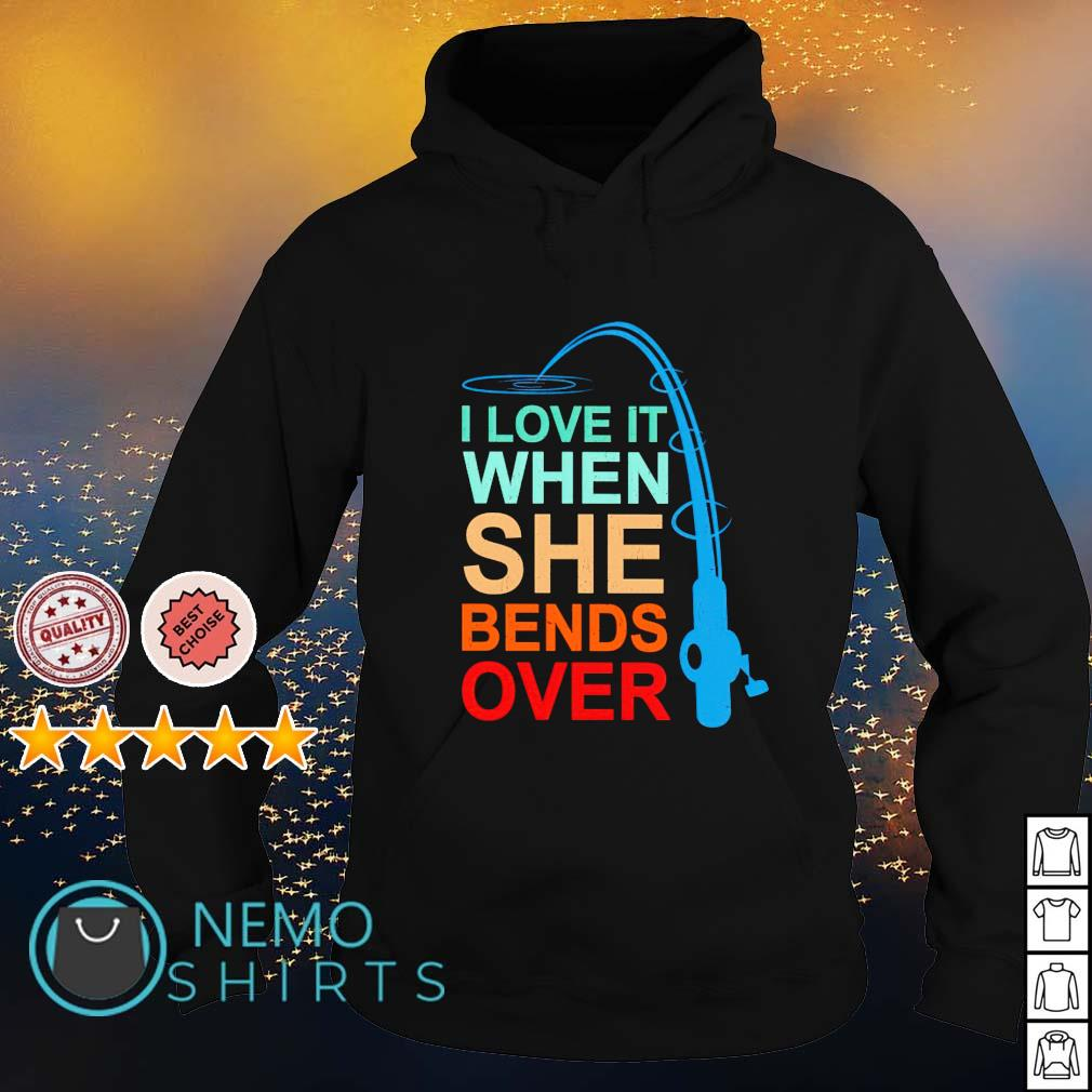 Fishing I love it when she bends over s hoodie