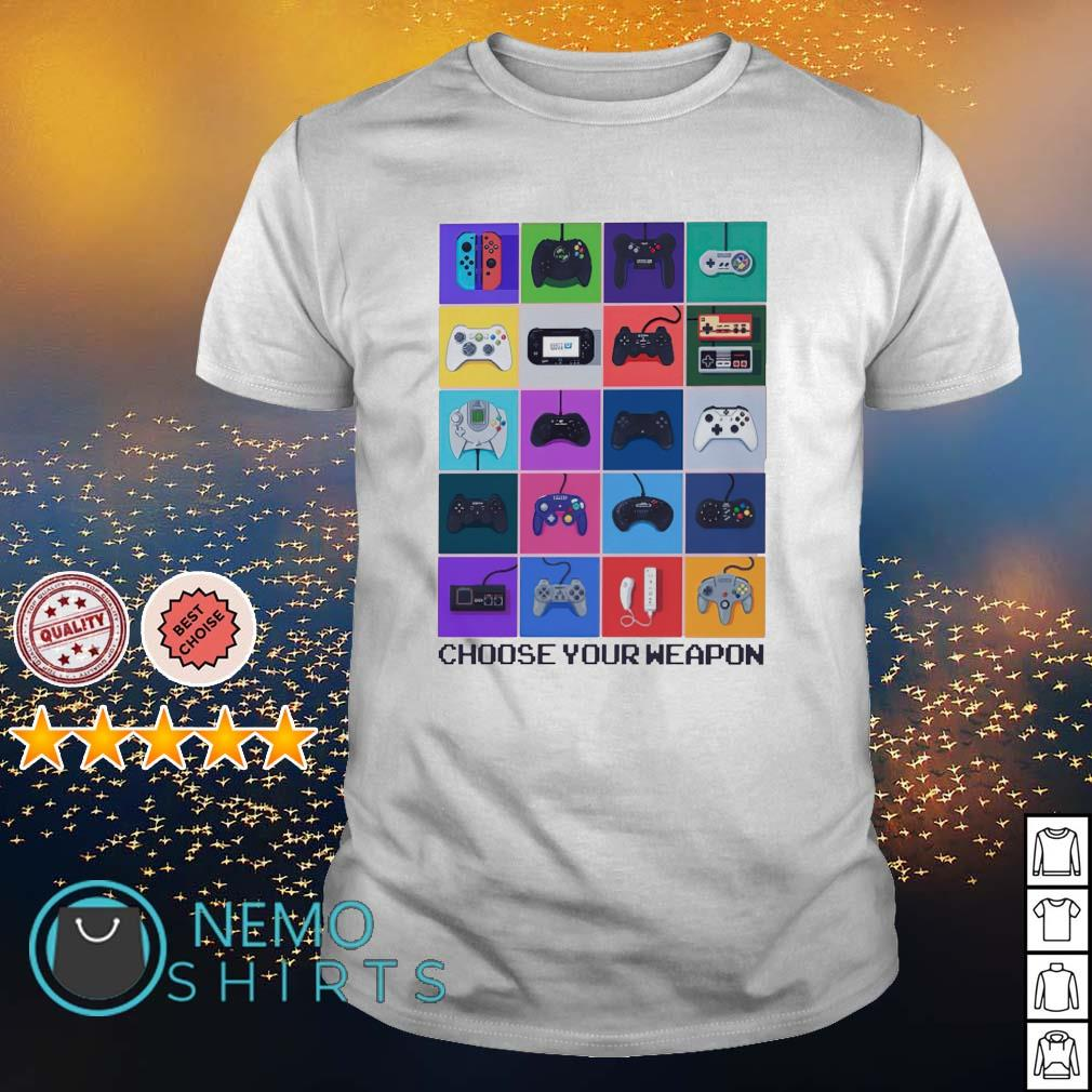 Gamer choose your weapon shirt