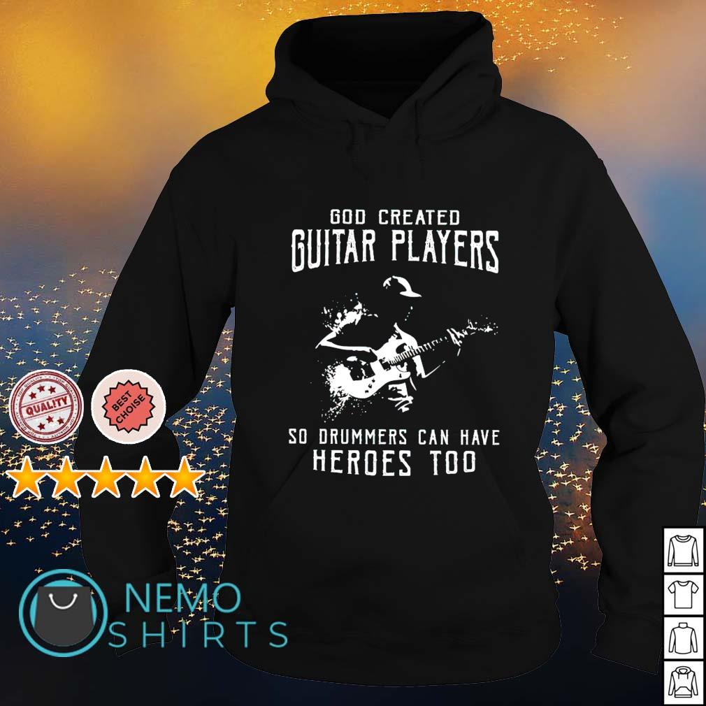 God created guitar players so drummers can have heroes too s hoodie
