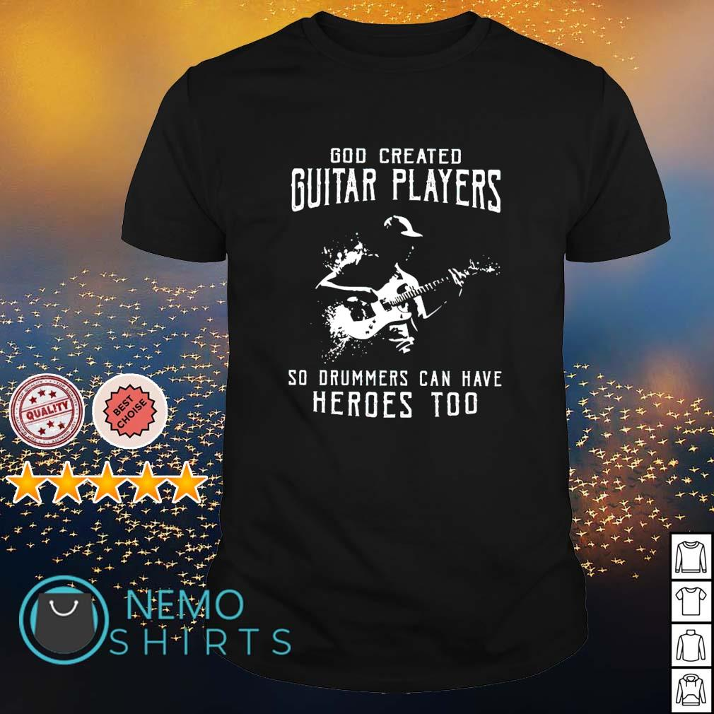 God created guitar players so drummers can have heroes too shirt