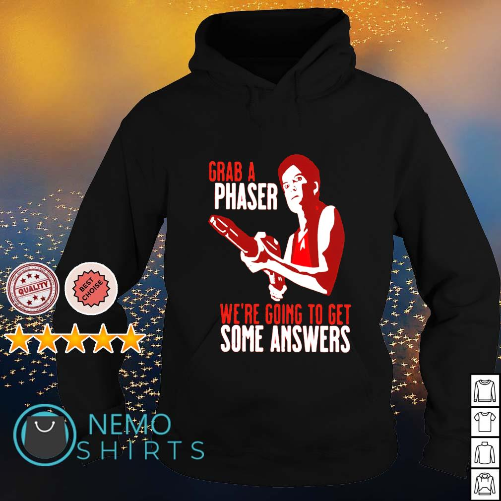 Grab a phaser we're going to get a some answers s hoodie