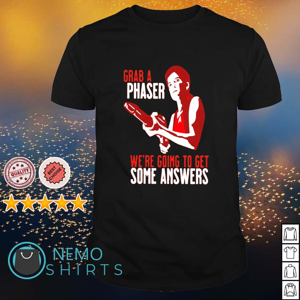 Grab a phaser we're going to get a some answers shirt