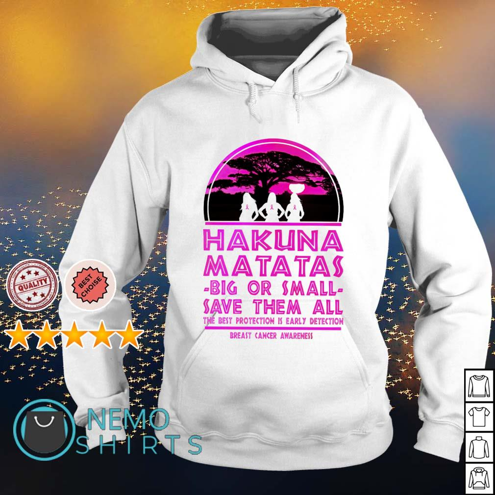 Hakuna Matatas big or small save them all Breast Cancer s hoodie