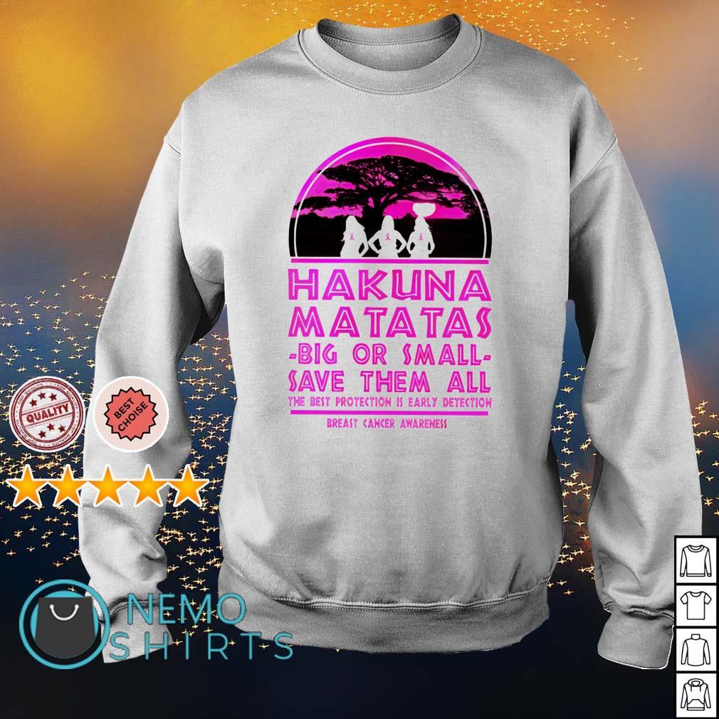 Hakuna Matatas big or small save them all Breast Cancer s sweater