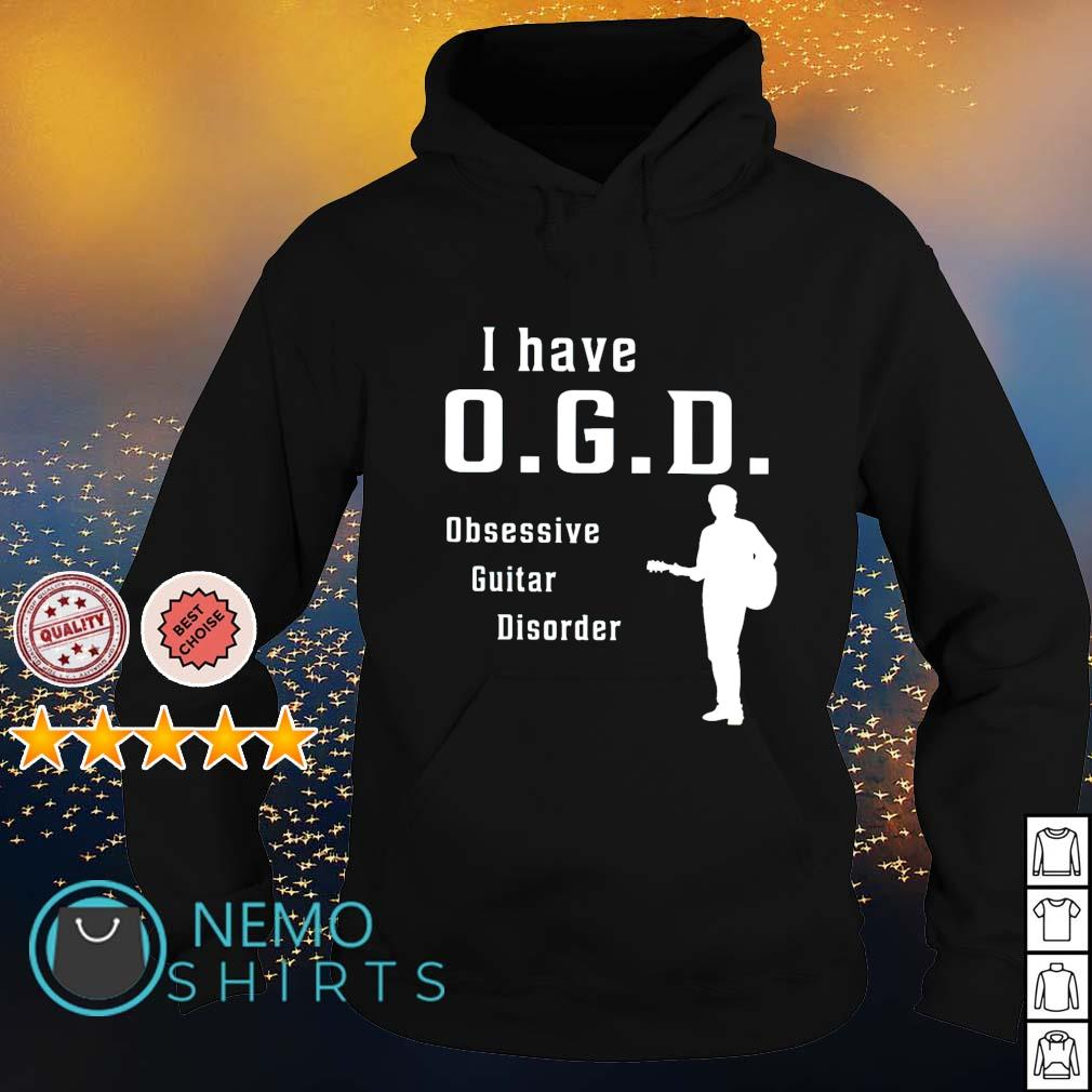 I have OGD obsessive guitar disorder s hoodie