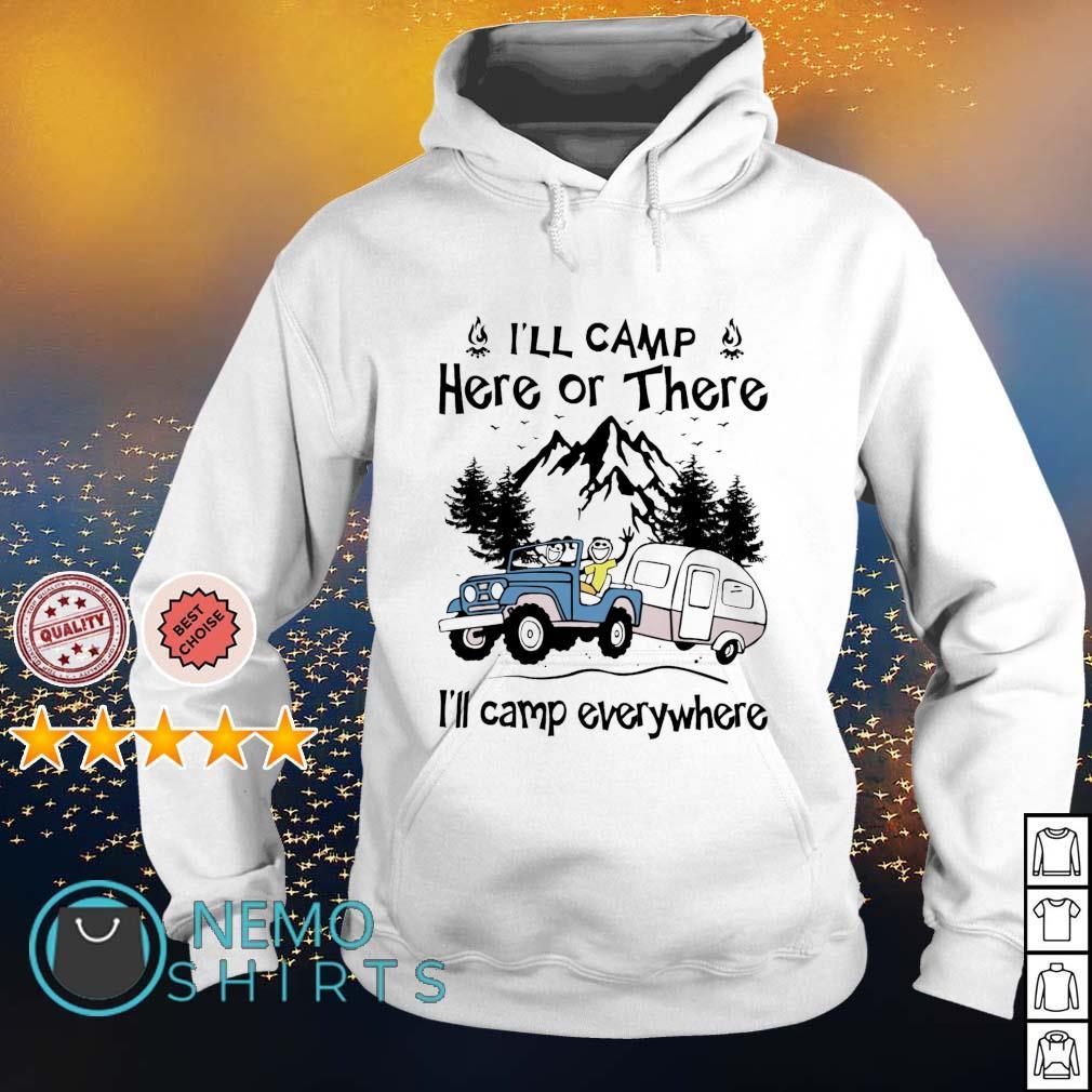 I'll camp here or there I'll camp everywhere s hoodie
