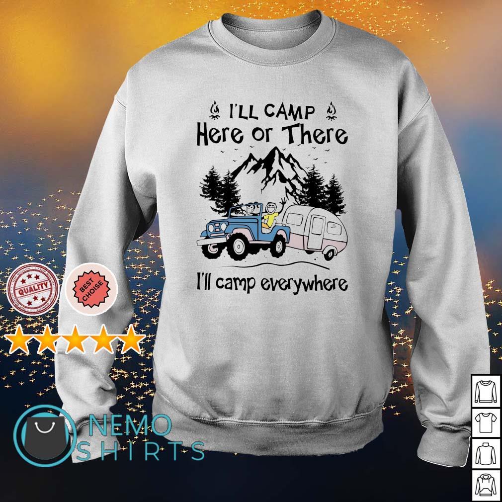 I'll camp here or there I'll camp everywhere s sweater