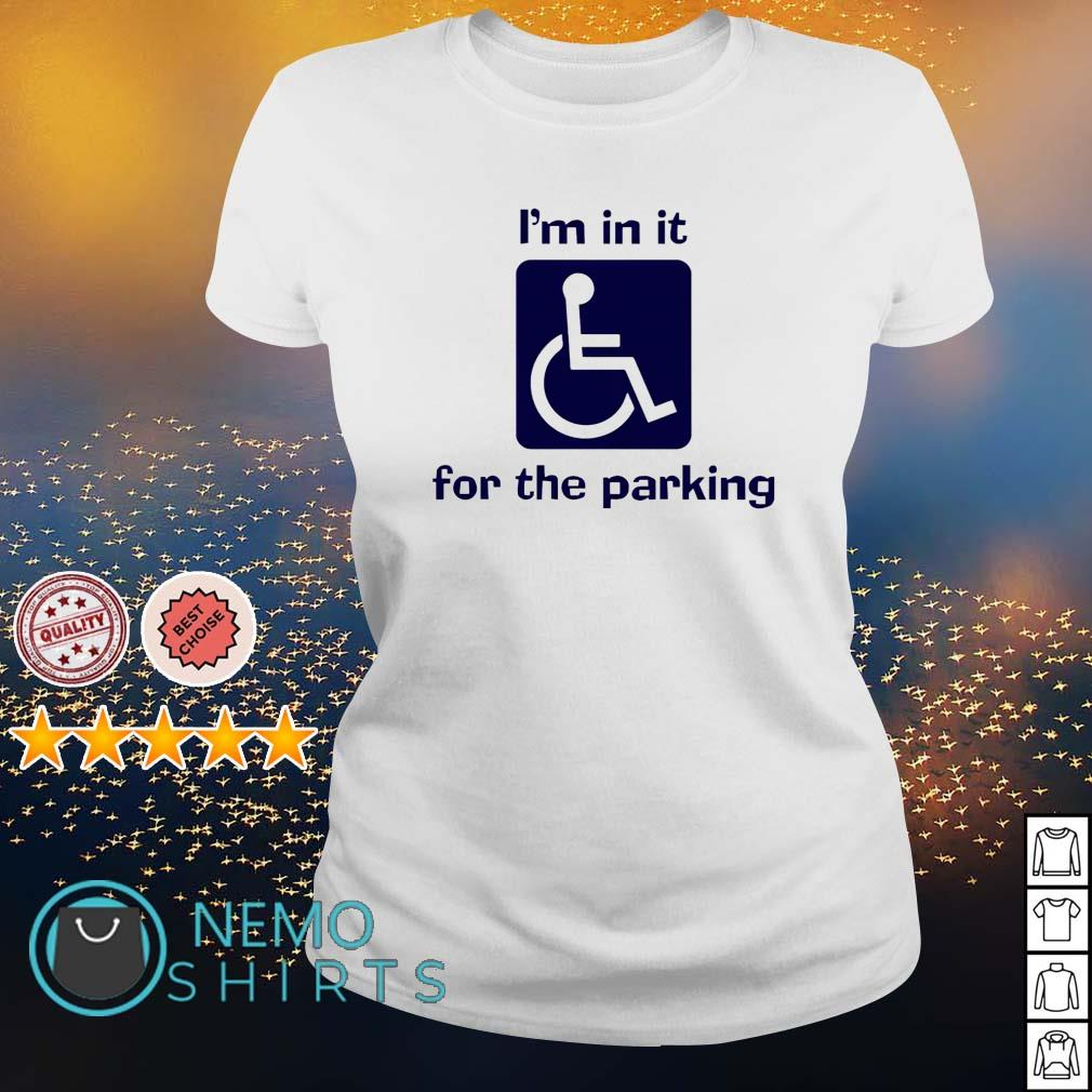 I'm in it for the parking s ladies-tee