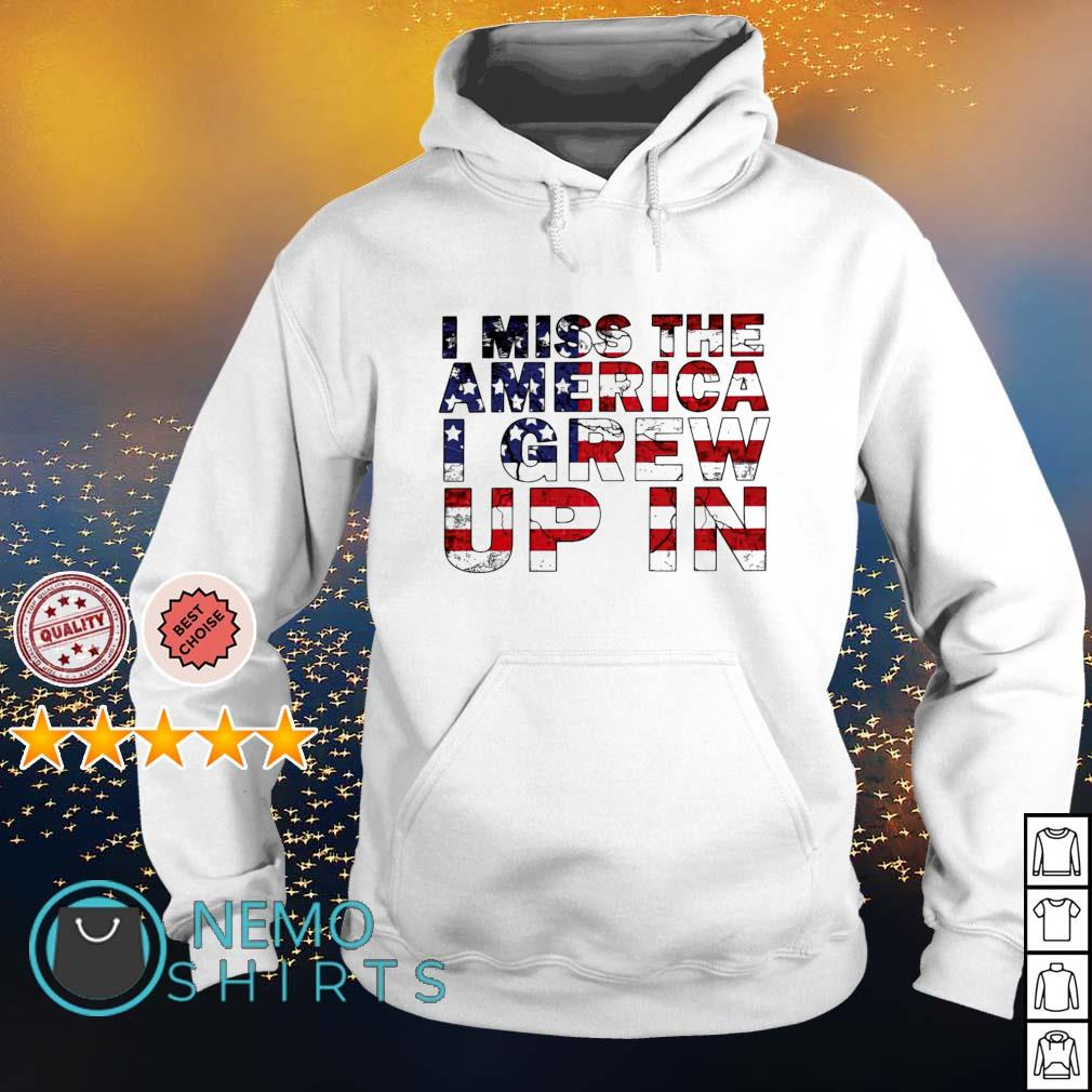 I miss the America I grew up in s hoodie