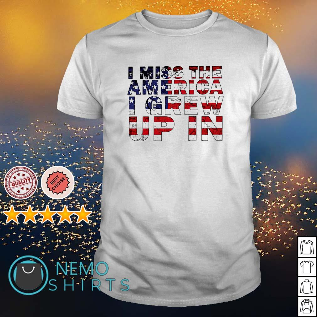 I miss the America I grew up in shirt