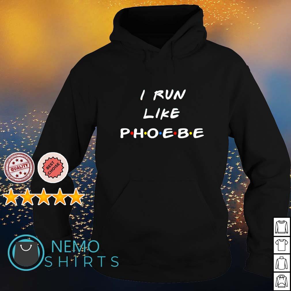 I run like Phoebe s hoodie
