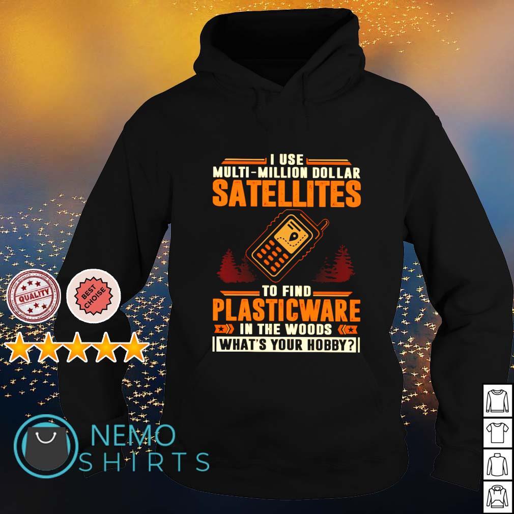 I use multi-million dollar satellites to find plasticware s hoodie