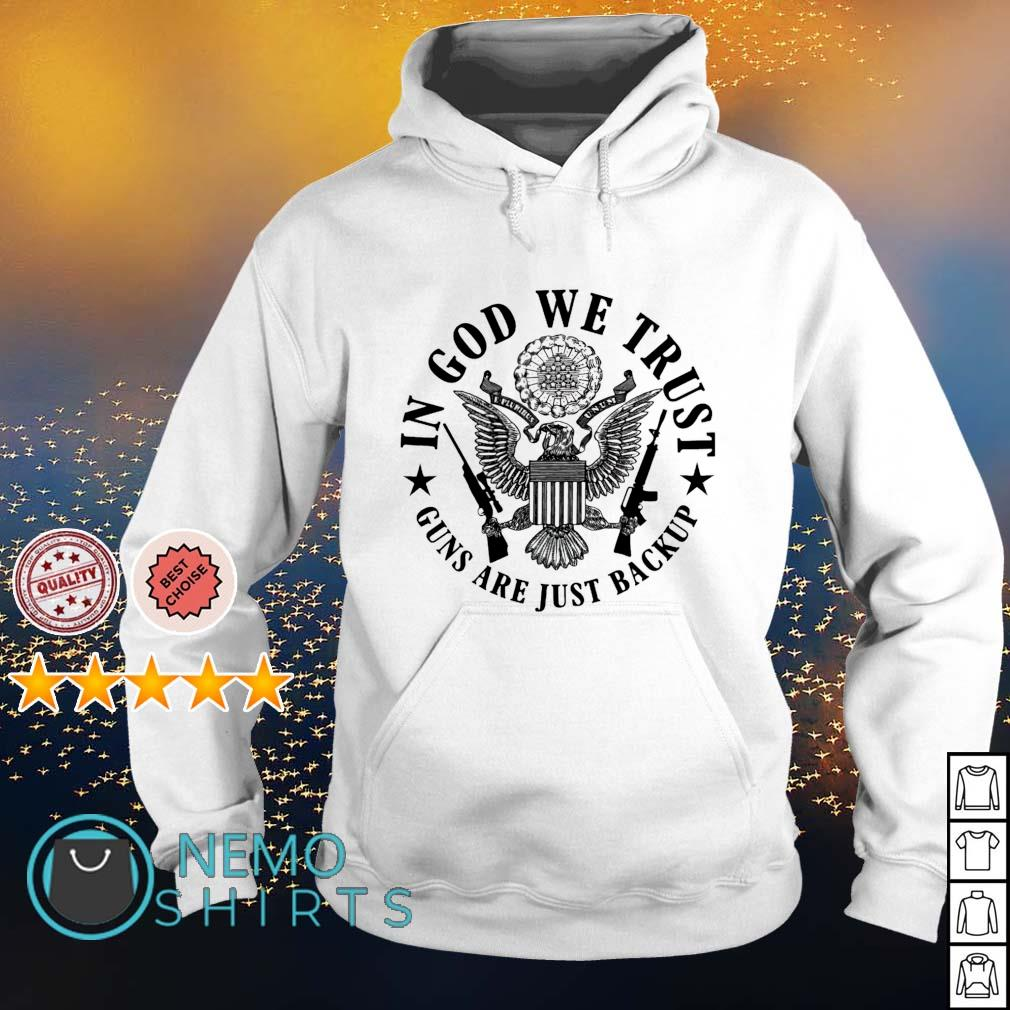 In God we trust guns are just backup s hoodie