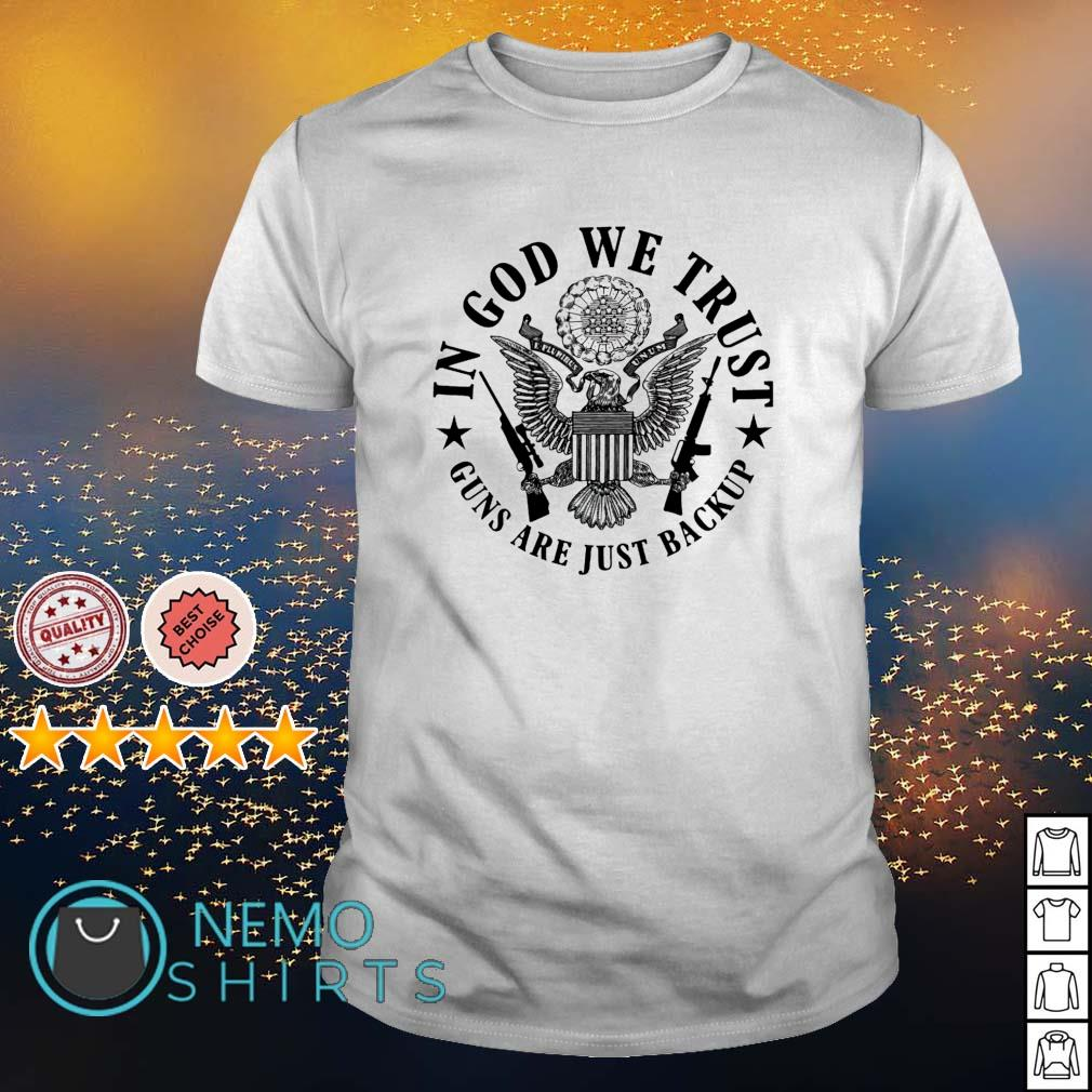 In God we trust guns are just backup shirt