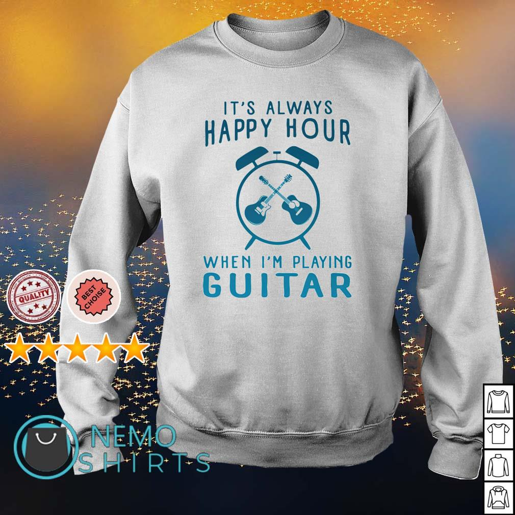It's always happy hour when I'm playing guitar s sweater