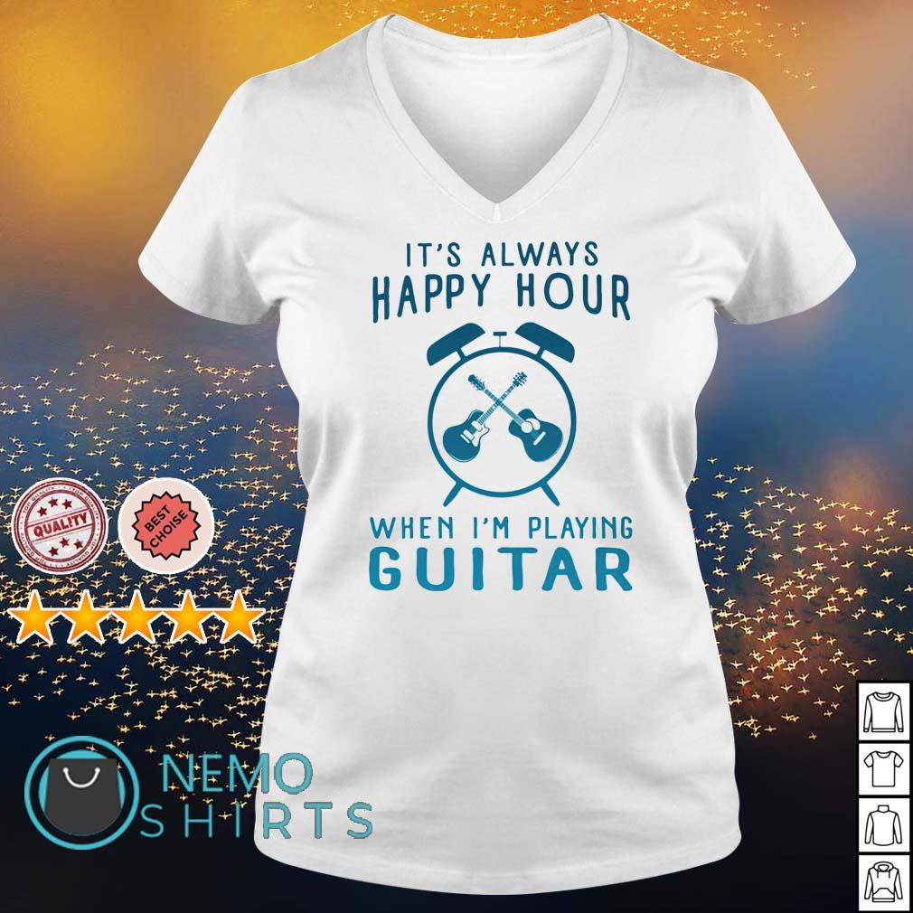 It's always happy hour when I'm playing guitar s v-neck-t-shirt