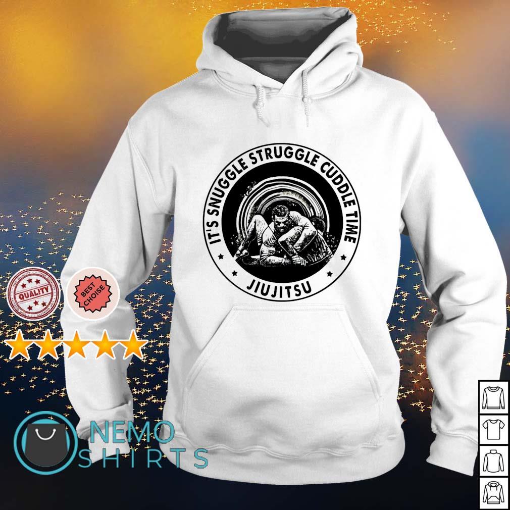 Jiu Jitsu it's snuggle struggle cuddle time s hoodie