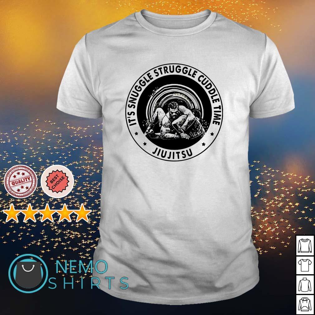 Jiu Jitsu it's snuggle struggle cuddle time shirt