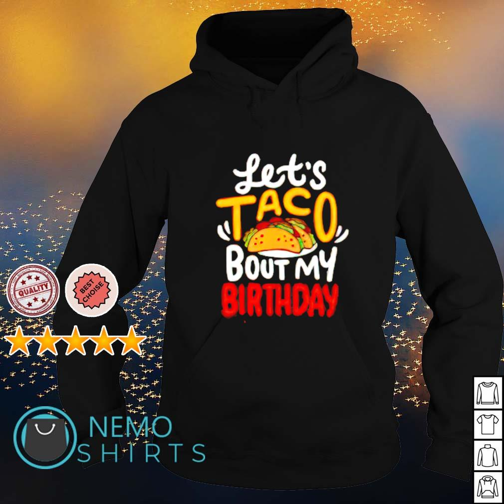 Let's Taco bout my birthday s hoodie