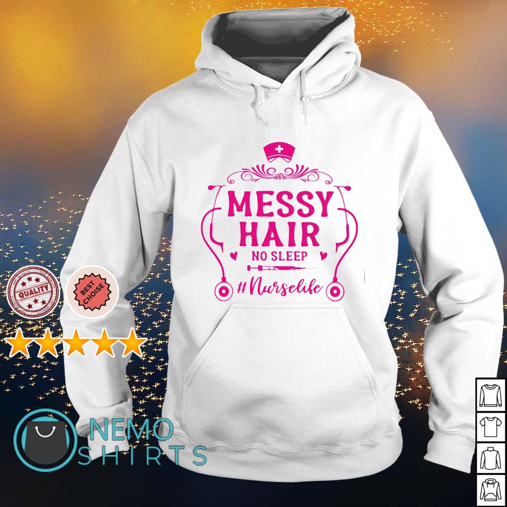 Messy hair no sleep Nurse life s hoodie