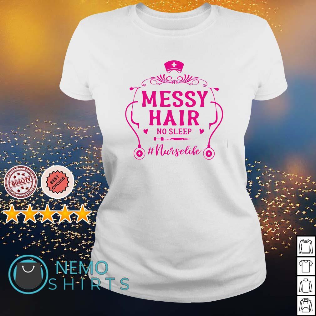 Messy hair no sleep Nurse life s ladies-tee