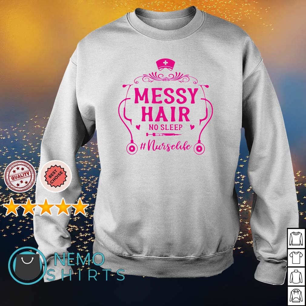 Messy hair no sleep Nurse life s sweater