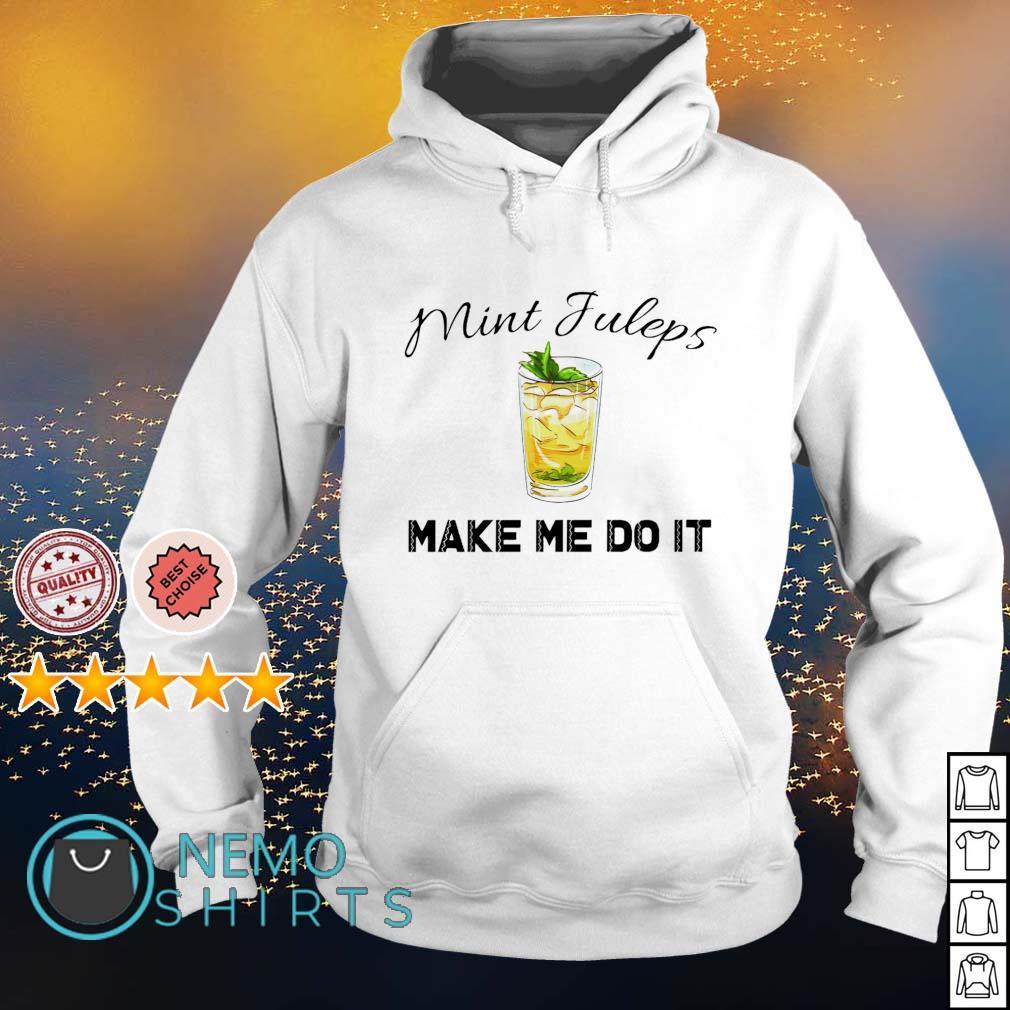 Mint juleps make me do it s hoodie