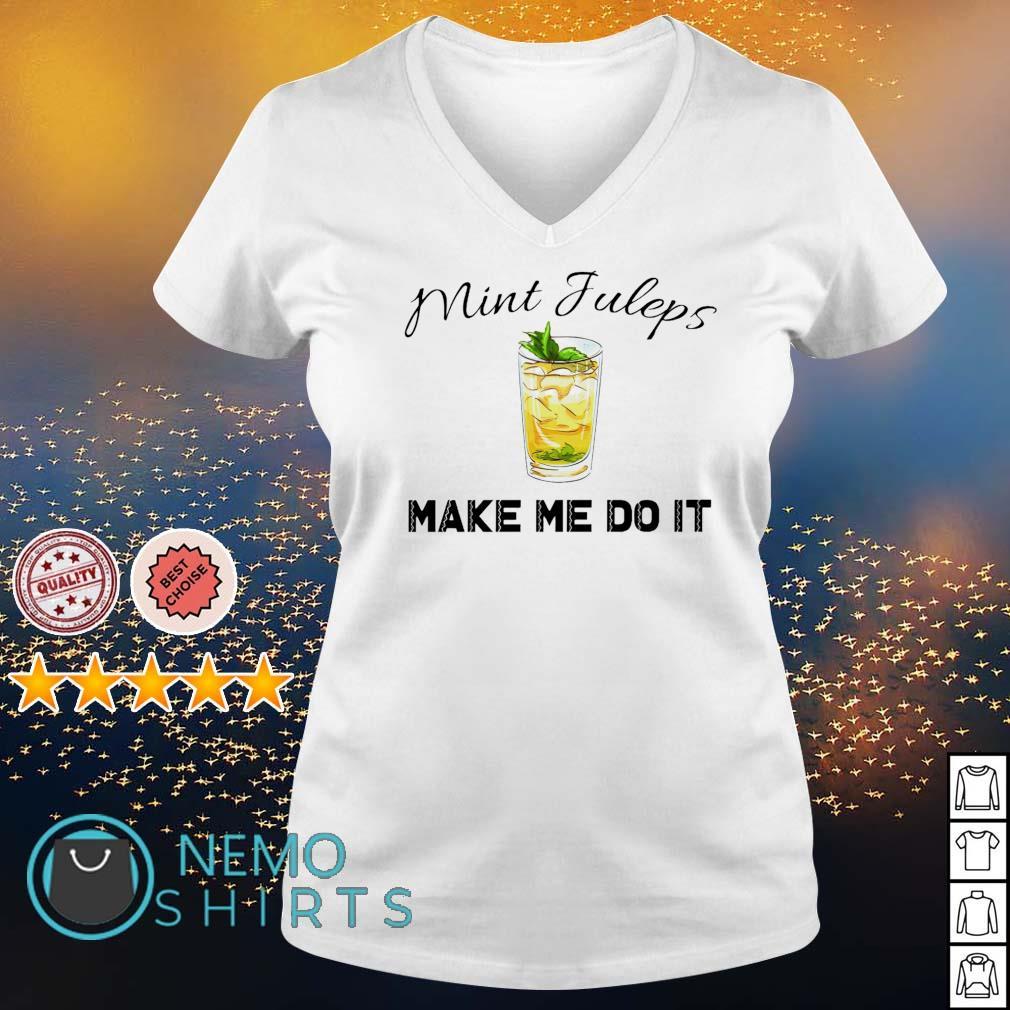 Mint juleps make me do it s v-neck-t-shirt