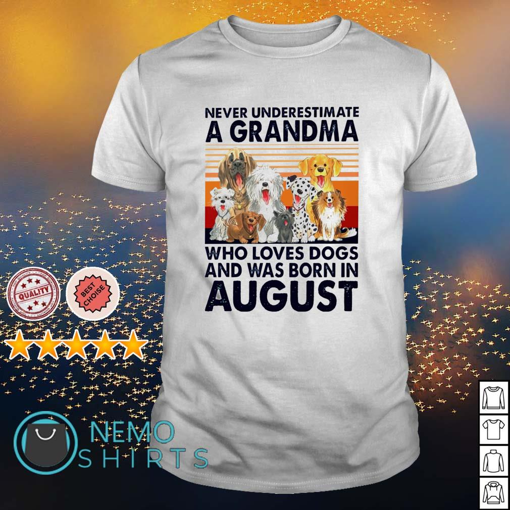 Never underestimate a grandma loves dogs and was born in August shirt