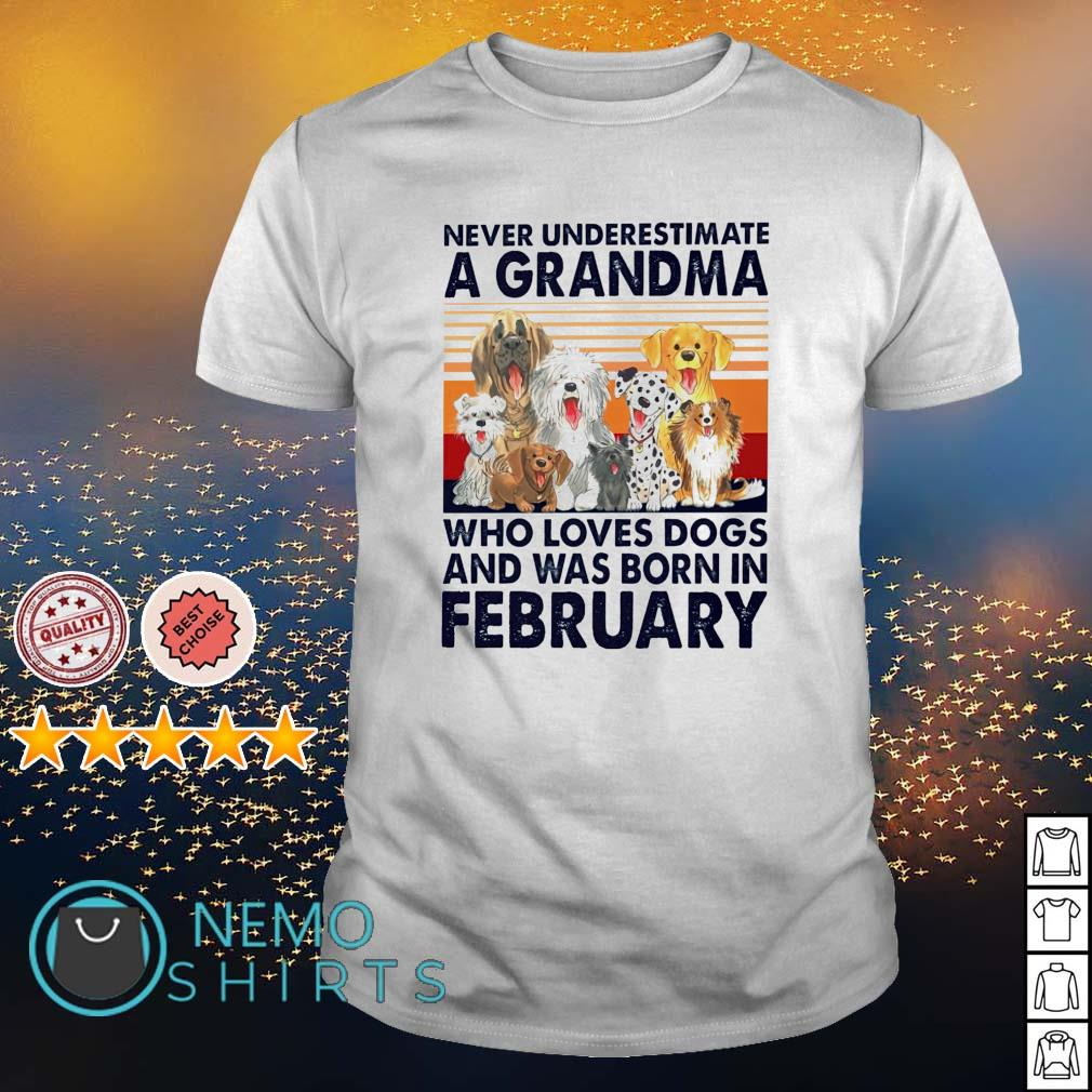 Never underestimate a grandma loves dogs and was born in February shirt