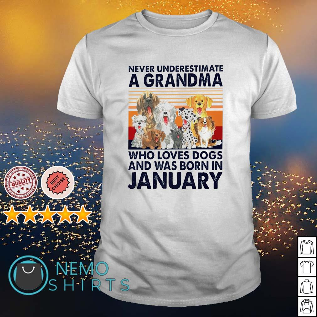 Never underestimate a grandma loves dogs and was born in January shirt