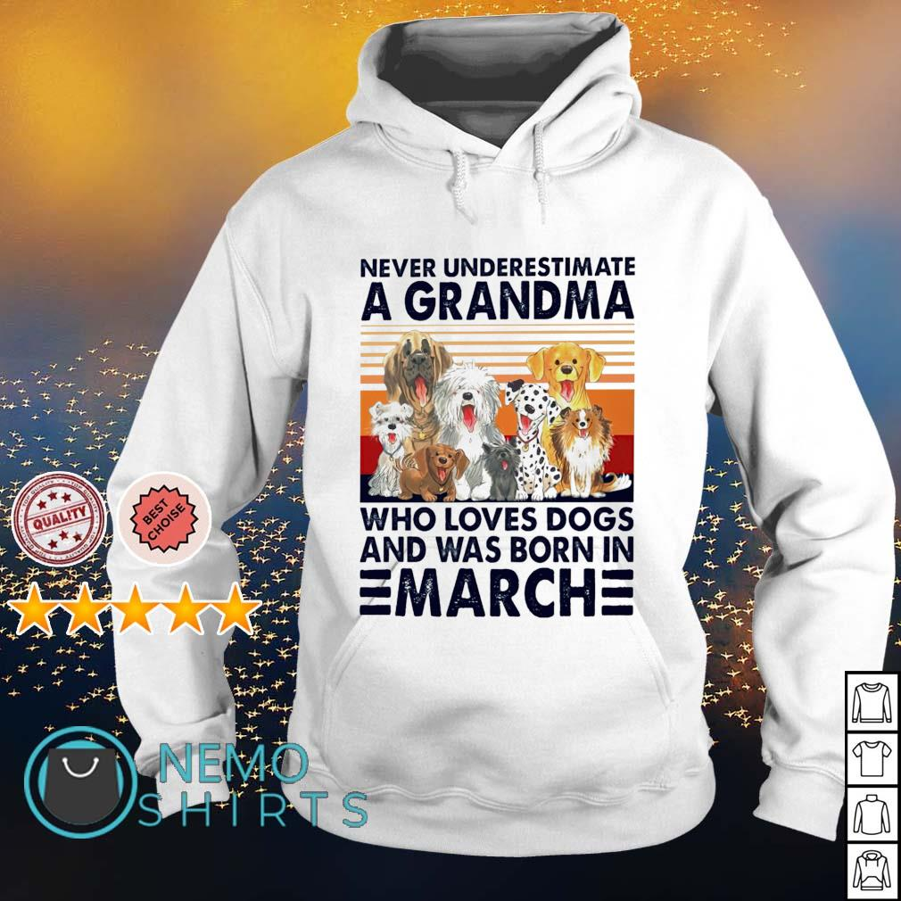 Never underestimate a grandma loves dogs and was born in March s hoodie
