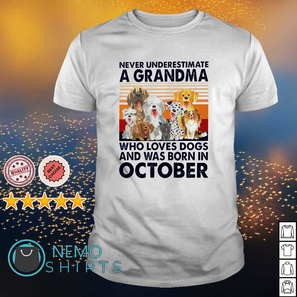 Never underestimate a grandma loves dogs and was born in October shirt