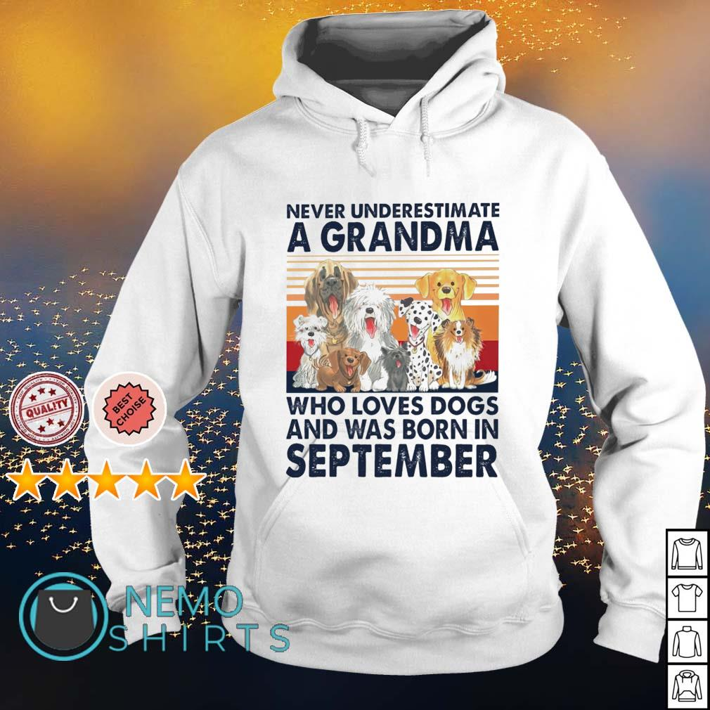 Never underestimate a grandma loves dogs and was born in September s hoodie