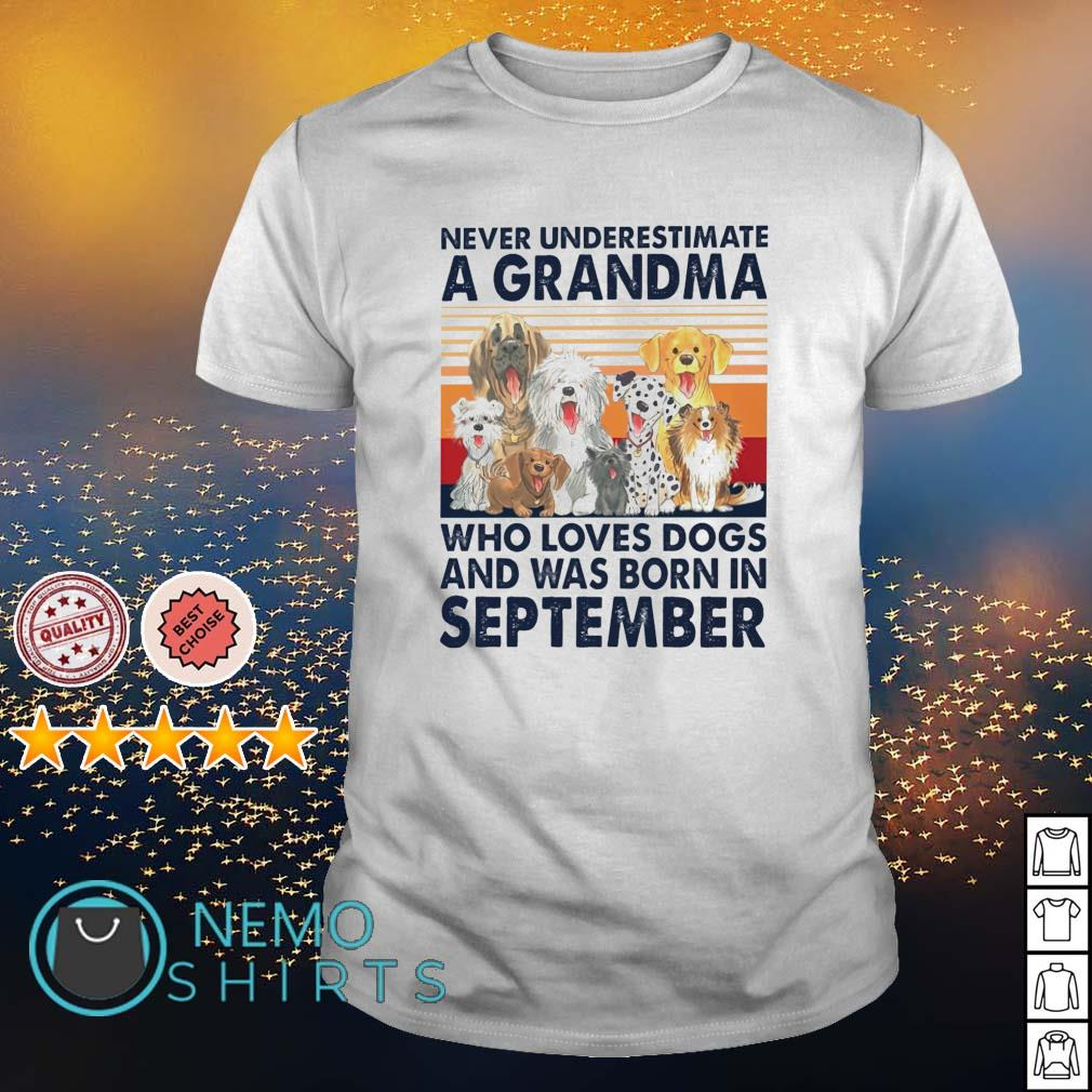 Never underestimate a grandma loves dogs and was born in September shirt