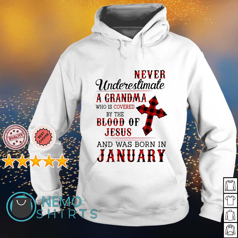 never underestimate a Grandma who is covered by the blood of Jesus and was born in January s hoodie