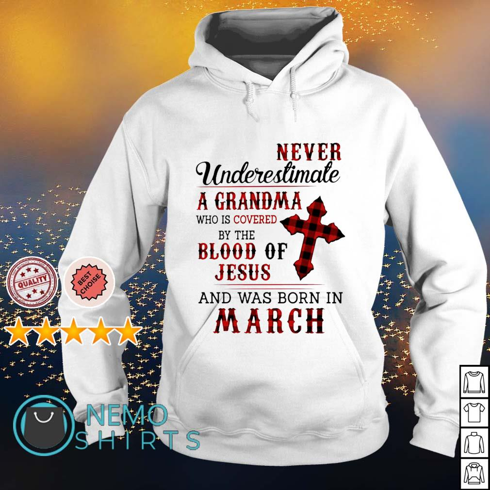 never underestimate a Grandma who is covered by the blood of Jesus and was born in March s hoodie