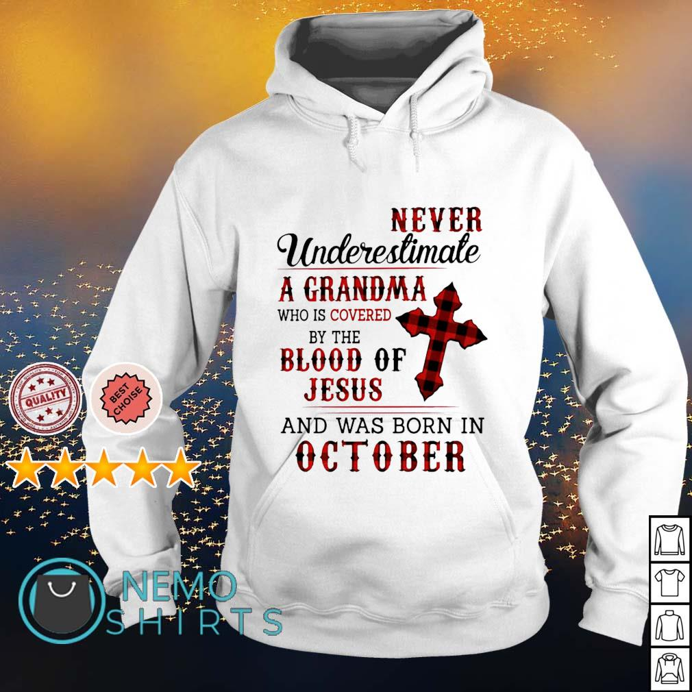 never underestimate a Grandma who is covered by the blood of Jesus and was born in October s hoodie