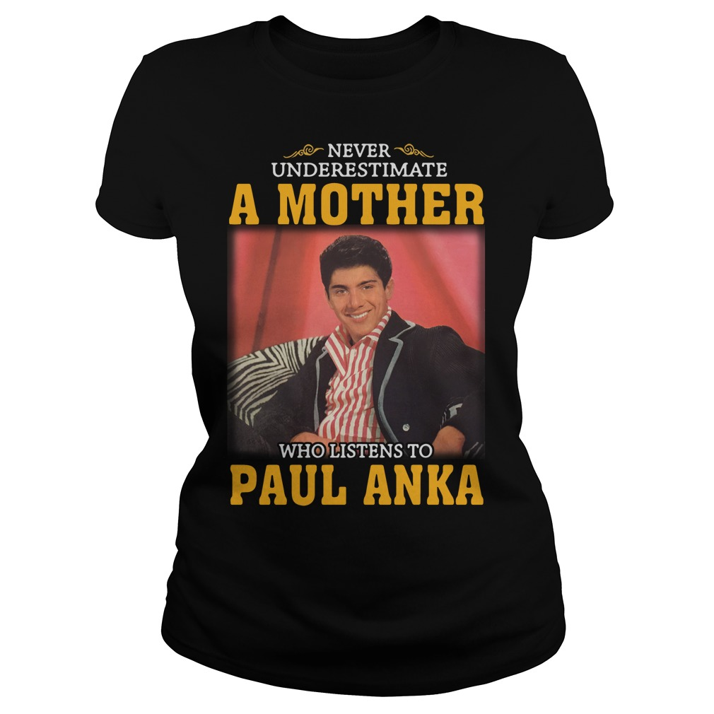 Never underestimate a woman who listens to Paul Anka shirt
