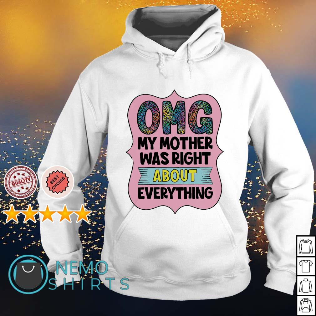 OMG my mother was right about everything s hoodie