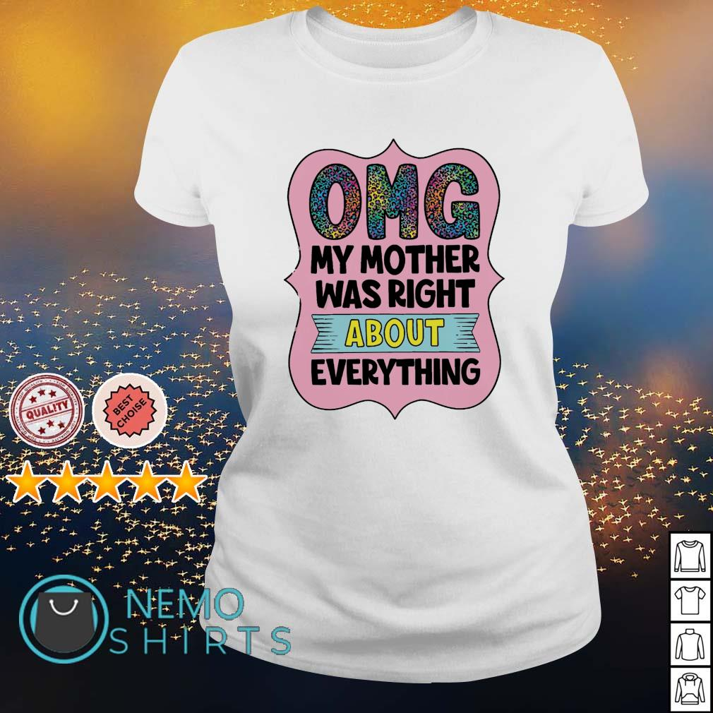 OMG my mother was right about everything s ladies-tee